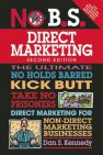 No B.S. Direct Marketing: The Ultimate, No Holds Barred, Kick Butt, Take No Prisoners Direct Marketing for Non-direct Marketing Businesses (No B.S.)