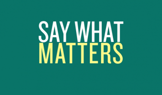 Say what matters