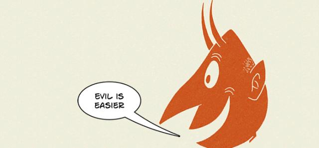 Evil is easier!