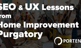 SEO and UX Lessons from Home Improvement Purgatory - Portent