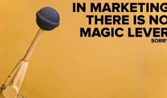 In marketing, there is no magic lever