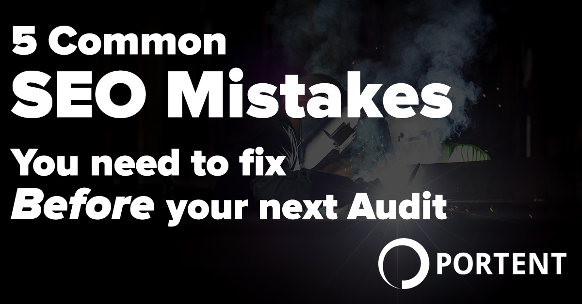 5 common seo mistakes you should fix before your next for Portent not working