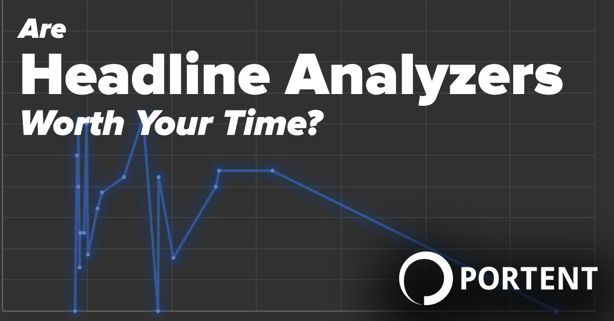 Are headline analyzers worth your time portent for Portent headlines