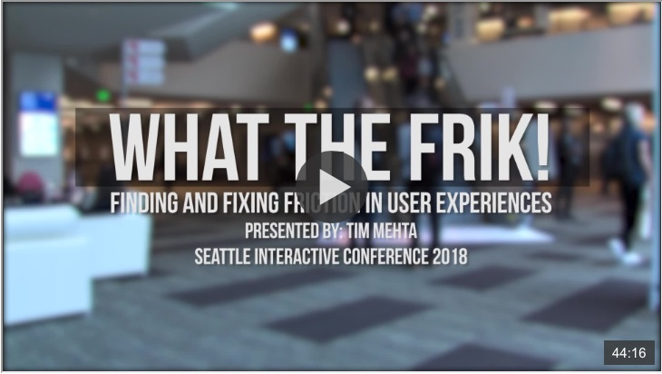 Finding and Fixing Friction in User Experience - Link to Tim Mehta's SIC 2018 Video Presentation