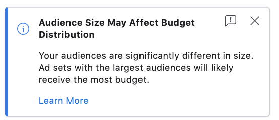 This message from Facebook Ads Manager alerts you that your audience size may affect budget distribution. If your audiences are significantly different in size, ad sets with the largest audiences will likely receive the most budget.